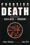Choosing Death The Improbable History Of Death Metal & Grindcore
