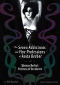 Seven Addictions and Five Professions of Anita Berber Weimar Berlin's Priestess of Depravity