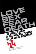 Love, Sex, Fear, Death: The Untold Story of The Process Church of the Final Judgment