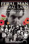 Feral Man in a Feral Land : Strange Tales from the Apocalypse Culture
