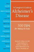 Caregiver's Guide to Alzheimer's Disease 300 Tips for Making Life Easier