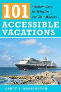 101 Accessible Vacations Vacation Ideas for Wheelers and Slow Walkers