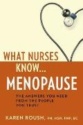 What Nurses Know... Menopause : The Answers You Need from the People You Trust