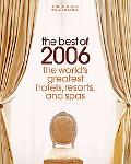 Travel & Leisure The Best of 2006 The World's Greatest Hotels, Resorts, and Spas