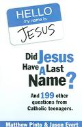 Did Jesus Have a Last Name And 199 Other Question from Catholic Teenagers