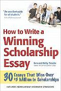 How to Write a Winning Scholarship Essay Including 30 Essays That Won over $3 Million in Sch...