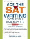 Ace the SAT Writing Even If You Hate to Write: Shortcuts and Strategies to Score Higher Rega...