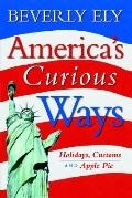 America's Curious Ways Holidays, Customs And Apple Pie