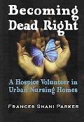 Becoming Dead Right A Hospice Volunteer in Urban Nursing Homes