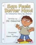 Sam Feels Better Now!: An Interactive Story for Children