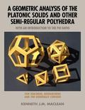 A Geometric Analysis of the Platonic Solids and Other SemiRegular Polyhedra: With an Introdu...