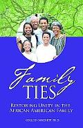 Family Ties Restoring Unity in the African American Family