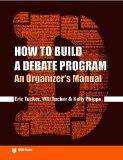 How to Build a Debate Program: An Organizer's Manual (IDEA (International Debate Education A...