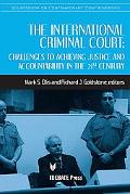 International Criminal Court: Challenges to Achieving Justice and Accountability in the 21st...