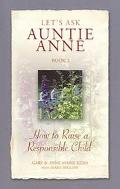 Lets Ask Auntie Anne How to Raise a Responsible Child