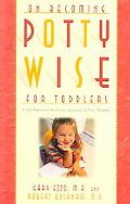 Pottywise for Toddlers A Developmental Readiness Approach to Potty Training