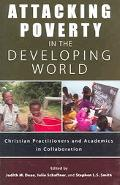 Attacking Poverty in the Developing World Christian Practitioners And Academics in Collabora...