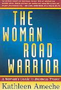 Woman Road Warrior A Woman's Guide to Business Travel