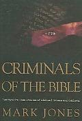 Criminals of the Bible Twenty-five Case Studies of Biblical Crimes And Outlaws