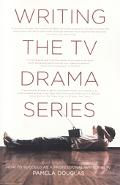 Writing the TV Drama Series How to Succeed As a Professional Writer in TV