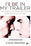 I'll Be in My Trailer The Creative Wars Between Directors And Actors