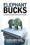 Elephant Bucks An Insider's Guide to Writing for TV Sitcoms