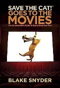 Save the Cat! Goes to the Movies The Screenwriters Guide to Every Story Ever Told