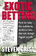 Exotic Betting How to Make the Multihorse, Multirace Bets That Win Racing's Biggest Payoffs