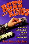 Aces and Kings Inside Stories and Million-Dollar Strategies from Poker's Greatest Players