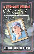 Different Kind of Perfect The Story of a Parents' Choice and a Special Child's Blessings