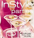 InStyle Parties The Complete Guide To Easy, Elegant Entertaining
