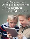 Use iPads and Other Cutting-Edge Technology to Strengthen Your Instruction