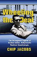 Wheeling the Deal The Outrageous Legend of Gordan Zahler, Hollywood's Flashiest Quadriplegic