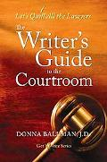 The Writer's Guide to the Courtroom: Let's Quill All the Lawyers (Get It Write)