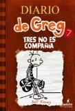 Diario de Greg 7: Tres no es compaa (Spanish Edition) (Diary of a Wimpy Kid)