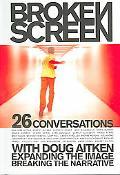 Broken Screen 26 Conversations With Doug Aitken Expanding the Image, Breaking the Narrative