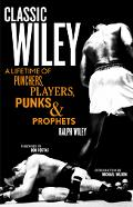 Classic Wiley A Lifetime of Punchers, Players, Punks & Prophets