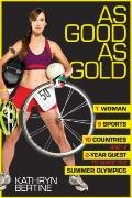 As Good as Gold : 1 Woman, 9 Sports, 10 Countries, and a 2-Year Quest to Make the Summer Oly...
