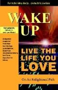 Wake Up . . . Live the Life You Love On the Enlightened Path