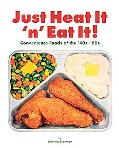 Just Heat It 'n' Eat It! Convenience Foods of the '40s-'60s