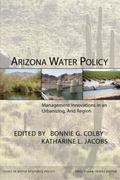 Arizona Water Policy: Management Innovations in an Urbanizing, Arid Region