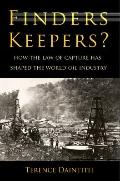 Finders Keepers?: How the Law of Capture Has Shaped the World Oil Industry