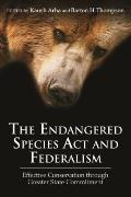 The Endangered Species Act and Federalism: Effective Conservation Through Greater State Comm...