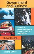 Government And Business American Political Economy in Comparative Perspective
