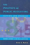 Politics of Public Budgeting Getting And Spending, Borrowing And Balancing