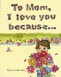 To Mom, I Love You Because ...
