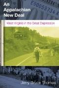 AN APPALACHIAN NEW DEAL: WEST VIRGINIA IN THE GREAT DEPRESSION (WEST VIRIGINIA & APPALACHIA)