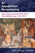 Appalachian Reawakening : West Virginia and the Perils of the New Machine Age, 1945-1972