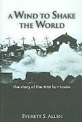 Wind to Shake the World The Story of the 1938 Hurricane