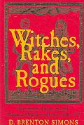 Witches, Rakes, And Rogues True Stories of Scam, Scandal, Murder, And Mayhem in Boston, 1630...